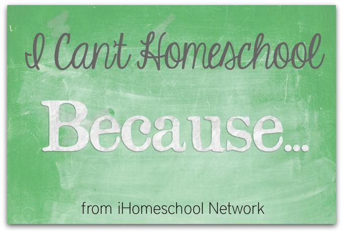 I can't homeschool because